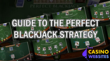 Guide to the Perfect Blackjack Strategy
